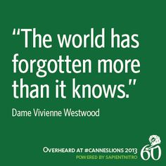 """""""The world has forgotten more than it knows."""" -Dame Vivienne Westwood #CannesLions"""
