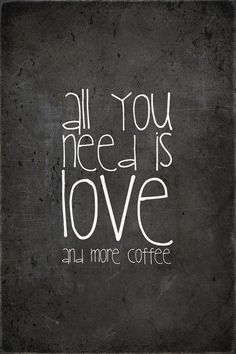 all you need is love… and more coffee