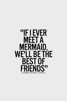 "Personally_Yeah, THAT Side of Me! _  ""If I ever meet a mermaid we'll be the best of friends.""    :))  for sure"