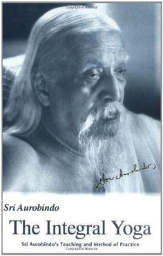 Integral Yoga: Sri Aurobindo's Teaching & Method of Practice by Sri Aurobindo http://smile.amazon.com/dp/0941524760/ref=cm_sw_r_pi_dp_x0INwb1HRXASW