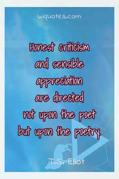 """Honest criticism and sensible appreciation are directed not upon the poet but upon the poetry. Eliot, & Collected Poems, The post Poetry Quote By T. Eliot appeared first on Welcome to read best Quote Pictures. Ya Book Quotes, Best Quotes From Books, Quotes From Novels, Author Quotes, Literary Quotes, Poetry Quotes, Need Love Quotes, Love Actually Quotes, Love Life Quotes"