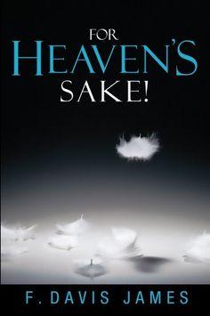 For Heaven's Sake! by F. Davis James, http://www.amazon.com/dp/B00AN7NNEK/ref=cm_sw_r_pi_dp_MCqjrb1TAMK9G