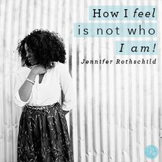 """""""How I feel is not who I am!"""" Jennifer Rothschild // Searching for identity and value? CLICK for encouragement to find it in God alone."""