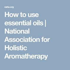 How to use essential oils | National Association for Holistic Aromatherapy