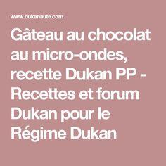 Gâteau au chocolat au micro-ondes, recette Dukan PP - Recettes et forum Dukan pour le Régime Dukan