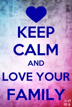 Keep Calm and Love Your Family .