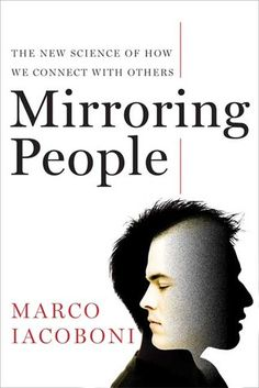 Body language & mirrowing others. Are you aware of your mirrowing skills? Mirroring People: The New Science of How We Connect with Others by Marco Iacoboni.