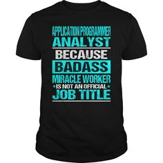APPLICATION PROGRAMMER ANALYST Because BADASS Miracle Worker Isn't An Official Job Title T-Shirts, Hoodies. VIEW DETAIL ==► Funny Tee Shirts
