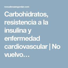 Carbohidratos, resistencia a la insulina y enfermedad cardiovascular | No…