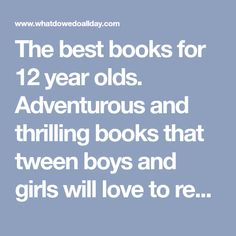 The best books for 12 year olds. Adventurous and thrilling books that tween boys and girls will love to read, with choices for kids with varied interests.
