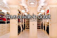 Teenage Bucket List Tumblr | Have a walk-in closet.
