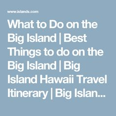 What to Do on the Big Island | Best Things to do on the Big Island | Big Island Hawaii Travel Itinerary | Big Island Travel Guide Islands
