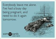 This is so true!! Love being pregnant but you do feel like this!! Somehow some people don't seem to understand though :/
