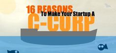 16 Reasons To Make Your Startup A C-Corp