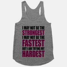 I May Not Be The Strongest #fitness #workout #motivation #fitspiration #gym #tank #cute #train #girly