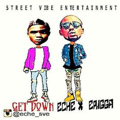 NaijaBeatZone: DOWNLOAD MUSIC: Eche x Erigga - Get Down