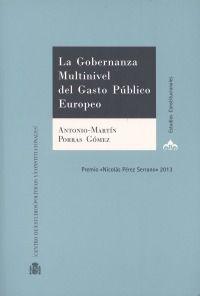 La gobernanza multinivel del gasto público europeo / Antonio-Martín Porras Gómez.    Centro de Estudios Políticos y Constitucionales, 2015