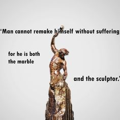Man cannot remake himself...