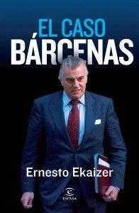 """Reseña con un poco de ironía: Luz y taquígrafos. """"El caso Bárcenas"""" de Ernesto Ekaizer"""