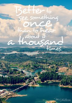Inspirational Travel Quotes: Better to see something once than to hear about it a thousand times.