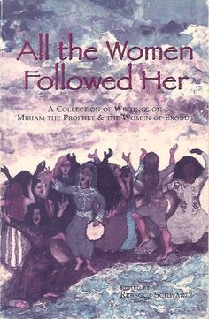 All the Women Followed Her: A Collection of Writings on Miriam the Prophet & The Women of Exodus