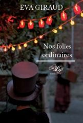 Nos folies ordinaires – Eva Giraud – LiLys Editions - 2016