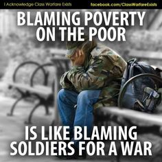 Blaming poverty on the poor is like blaming soldiers for a war.