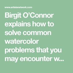 Birgit O'Connor explains how to solve common watercolor problems that you may encounter when applying a wash.