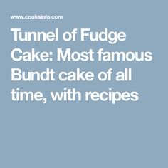Tunnel of Fudge Cake: Most famous Bundt cake of all time, with recipes