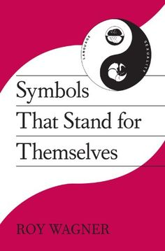 Symbols that Stand for Themselves by Roy Wagner https://www.amazon.com/dp/0226869296/ref=cm_sw_r_pi_dp_x_-KlRxbQP69ZF8