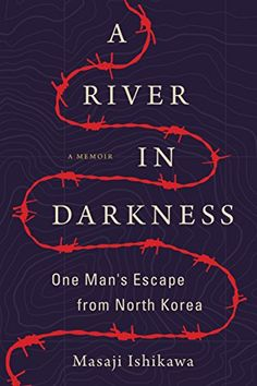 [Free eBook] A River in Darkness: One Man's Escape from North Korea Author Masaji Ishikawa , Risa Kobayashi , et al. Ishikawa, Date, Got Books, Books To Read, Life In North Korea, Kindle, Guys Be Like, What To Read, Book Photography