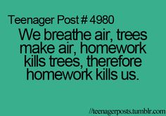 And teachers yell at us for not killing ourselves!AHA! this is a brilliant reason to not do homework