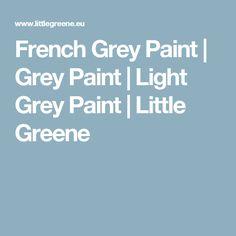 French Grey Paint | Grey Paint | Light Grey Paint | Little Greene