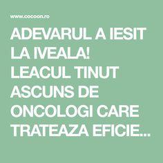 ADEVARUL A IESIT LA IVEALA! LEACUL TINUT ASCUNS DE ONCOLOGI CARE TRATEAZA EFICIENT CANCERUL!