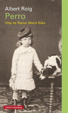 Roig, Albert. Perro : vida de Rainer María Rilke.Barcelona : Galaxia Gutenberg, DL 2016 Rainer Maria Rilke, Baseball Cards, Books, Movies, Movie Posters, Biography, Poet, Being A Writer, Writers