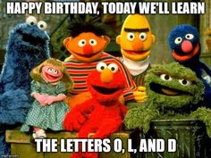 Funny Happy Birthday Meme joking about one's age on image of Sesame Street puppets. birthday for him The Quest for the Most Hilarious Happy Birthday Meme Happy Birthday For Him, Funny Happy Birthday Wishes, Happy Birthday Greetings, Funny Birthday Cards, Birthday Funnies, Birthday Quotes Funny For Him, Funny Happy Birthdays, Hilarious Birthday Meme, Happy Birthday Cartoon Images