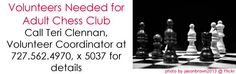 Volunteers Needed for Adult Chess Club. Call Teri Clennan, Volunteer Coordinatory at 727-562-4970 x5037 for more details