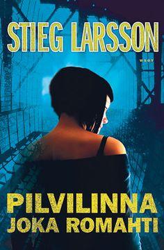 Stieg Larssonin Miehet jotka vihaavat naisia, Tyttö joka leikki tulella ja Pilvilinna joka romahti