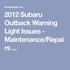 2012 Subaru Outback Warning Light Issues - Maintenance/Repairs ... 2011 Subaru Outback