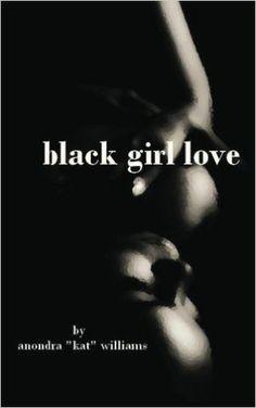 "black girl love: Anondra ""Kat"" Williams: 9781460971277: Amazon.com: Books"