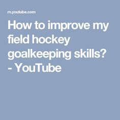 How to improve my field hockey goalkeeping skills? - YouTube