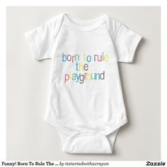 Funny! Born To Rule The Playground Baby Bodysuit