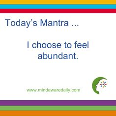 Today's #Mantra. . . I choose to feel abundant.  #affirmation #trainyourbrain #ltg Get our mantras in your email inbox here: