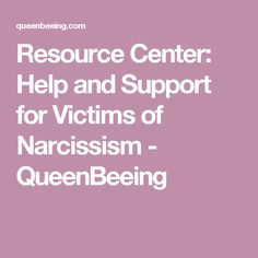Resource Center: Help and Support for Victims of Narcissism - QueenBeeing