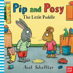 Pip and Posy: The Little Puddle, by Axel Scheffler. Find out more: http://nosycrow.com/product/pip-and-posy-the-little-puddle/