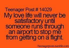 my love life will never be a satisfactory until someone runs through an airport to stop me from getting on a flight