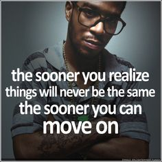 Kid Cudi ° The sooner you can move on. Amazing Quotes, Best Quotes, Love Quotes, Drake Quotes, Lyric Quotes, Lyrics, Keep Calm Quotes, Quotes To Live By, Kid Cudi Quotes