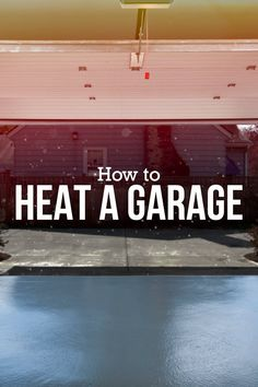 No more hanging up your tool belt for the winter. Here's how to keep your garage toasty year-round.