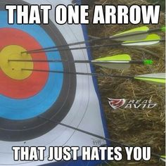 I have one of those arrows every time I shoot my bow..... lol<<<and I don't love it during tournaments!