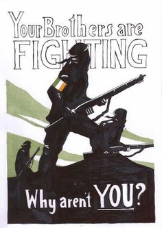 """""""Your Brothers are Fighting. Why aren't you?"""" - Provisional Irish Republican Army (IRA) poster from the early 1970s"""